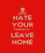 HATE YOUR PARENTS? LEAVE HOME - Personalised Poster A4 size