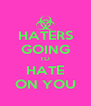HATERS GOING TO HATE ON YOU - Personalised Poster A4 size