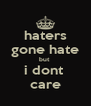 haters gone hate but  i dont  care - Personalised Poster A4 size