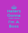 Haters Gonna Hate Cause I'm A Boss - Personalised Poster A4 size