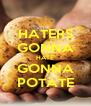 HATERS GONNA HATE GONNA POTATE - Personalised Poster A4 size