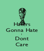 Haters Gonna Hate I Dont Care - Personalised Poster A4 size
