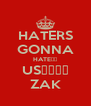 HATERS GONNA HATE😂😂 US💉💊🚬🚬 ZAK - Personalised Poster A4 size