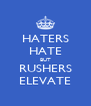 HATERS HATE BUT RUSHERS ELEVATE - Personalised Poster A4 size