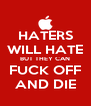HATERS WILL HATE BUT THEY CAN FUCK OFF AND DIE - Personalised Poster A4 size