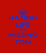 HATING LIFE AND MISSING TOM - Personalised Poster A4 size