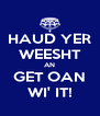 HAUD YER WEESHT AN GET OAN WI' IT! - Personalised Poster A4 size