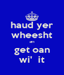 haud yer wheesht an get oan wi'  it - Personalised Poster A4 size