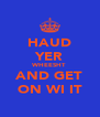 HAUD YER WHEESHT AND GET ON WI IT - Personalised Poster A4 size