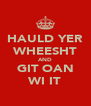 HAULD YER WHEESHT AND GIT OAN WI IT - Personalised Poster A4 size