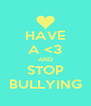 HAVE A <3 AND STOP BULLYING - Personalised Poster A4 size
