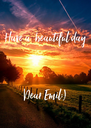 Have a  beautiful day    Dear Emil:) - Personalised Poster A4 size
