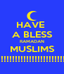 HAVE  A BLESS RAMADAN MUSLIMS !!!!!!!!!!!!!!!!!!!!!!!!!!!! - Personalised Poster A4 size