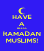 HAVE A BLESS RAMADAN MUSLIMS! - Personalised Poster A4 size