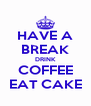 HAVE A BREAK DRINK COFFEE EAT CAKE - Personalised Poster A4 size