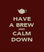 HAVE A BREW AND CALM DOWN - Personalised Poster A4 size