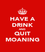 HAVE A DRINK AND QUIT MOANING - Personalised Poster A4 size