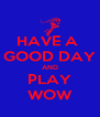 HAVE A  GOOD DAY AND PLAY WOW - Personalised Poster A4 size