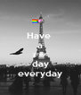 Have  a great day everyday - Personalised Poster A4 size