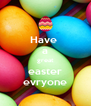 Have  a great easter evryone - Personalised Poster A4 size