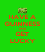 HAVE A GUINNESS AND GET LUCKY - Personalised Poster A4 size