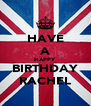 HAVE A HAPPY BIRTHDAY RACHEL - Personalised Poster A4 size