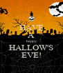 HAVE A happy HALLOW'S EVE! - Personalised Poster A4 size