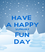 HAVE  A HAPPY SUNDAY FUN DAY - Personalised Poster A4 size