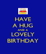 HAVE A HUG AND A LOVELY BIRTHDAY - Personalised Poster A4 size