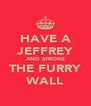 HAVE A JEFFREY AND STROKE THE FURRY WALL - Personalised Poster A4 size