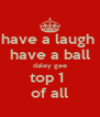 have a laugh  have a ball daley gee top 1  of all - Personalised Poster A4 size