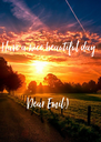 Have a nice beautiful day    Dear Emil:) - Personalised Poster A4 size