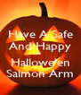 Have A Safe And Happy  Hallowe'en Salmon Arm - Personalised Poster A4 size