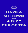 HAVE A SIT DOWN AND A NICE CUP OF TEA - Personalised Poster A4 size