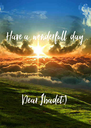 Have a  wonderfull  day     Dear Ibadet:) - Personalised Poster A4 size