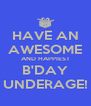 HAVE AN AWESOME AND HAPPIEST B'DAY UNDERAGE! - Personalised Poster A4 size