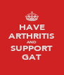 HAVE ARTHRITIS AND SUPPORT GAT - Personalised Poster A4 size