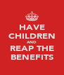 HAVE CHILDREN AND REAP THE BENEFITS - Personalised Poster A4 size