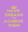 HAVE  DREAMS AND ACHEIVE  THEM - Personalised Poster A4 size