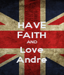 HAVE FAITH AND Love Andre - Personalised Poster A4 size