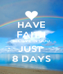HAVE FAITH BELIEVE IN GOD JUST  8 DAYS - Personalised Poster A4 size
