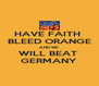 HAVE FAITH  BLEED ORANGE AND WE  WILL BEAT  GERMANY - Personalised Poster A4 size