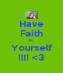 Have Faith In Yourself !!!! <3 - Personalised Poster A4 size