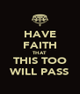 HAVE FAITH THAT THIS TOO WILL PASS - Personalised Poster A4 size