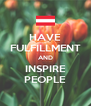 HAVE FULFILLMENT AND INSPIRE PEOPLE - Personalised Poster A4 size
