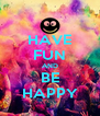 HAVE FUN AND BE HAPPY - Personalised Poster A4 size