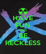 HAVE FUN AND BE RECKLESS - Personalised Poster A4 size