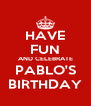 HAVE FUN AND CELEBRATE PABLO'S BIRTHDAY - Personalised Poster A4 size
