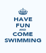 HAVE FUN AND COME SWIMMING - Personalised Poster A4 size