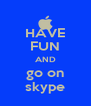 HAVE FUN AND go on skype - Personalised Poster A4 size